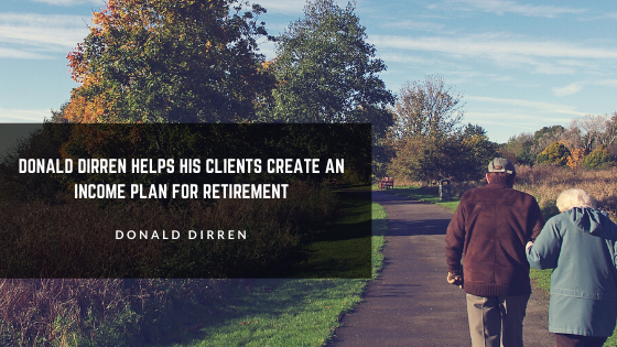 Donald Dirren Helps His Clients Create an Income Plan for Retirement