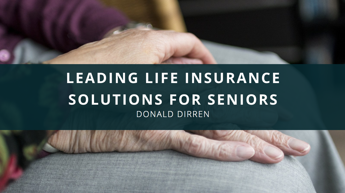 Donald Dirren Presents Overview of Leading Life Insurance Solutions For Seniors