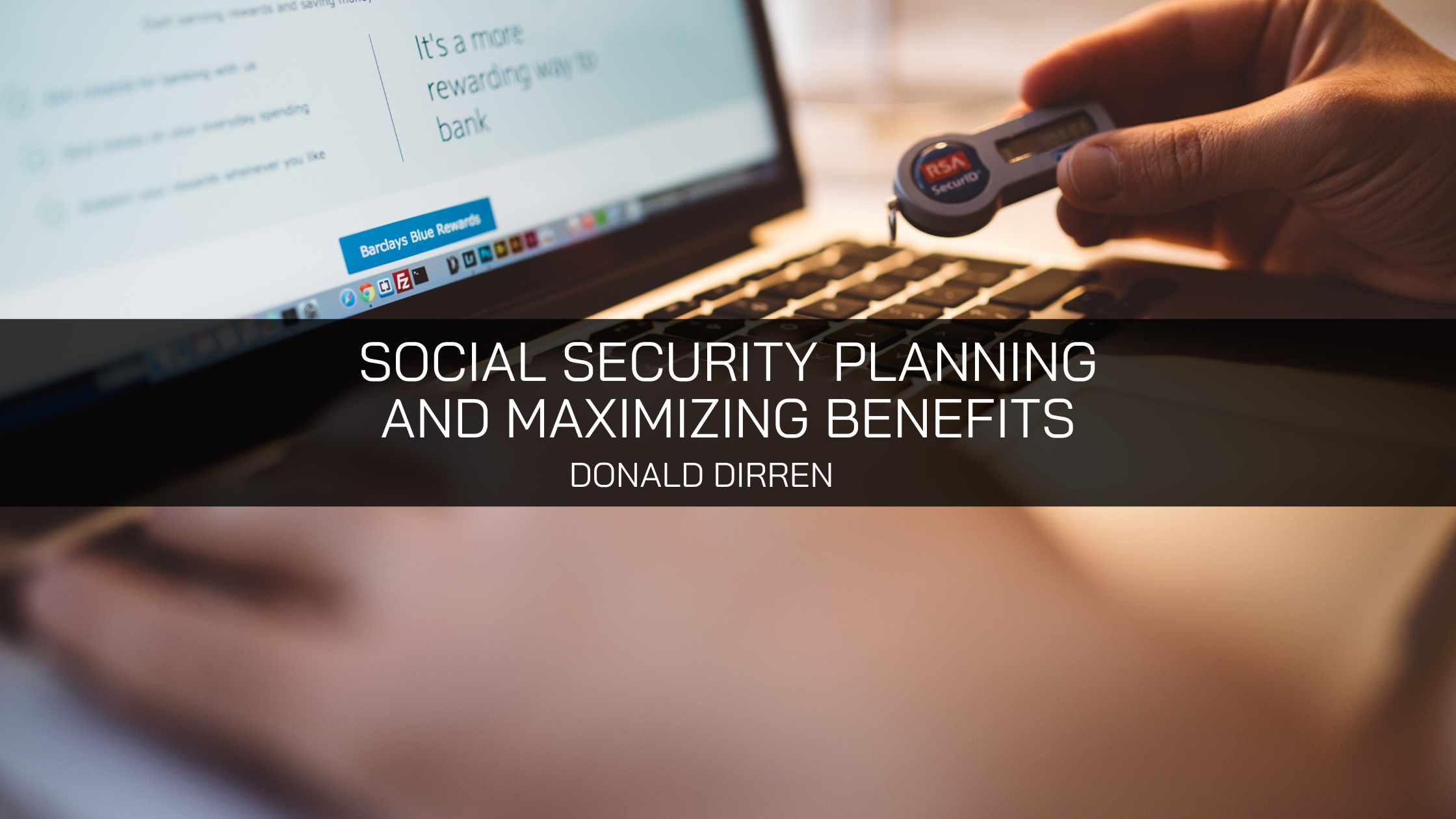 Donald Dirren Recaps Advice Surrounding Social Security Planning and Maximizing Benefits