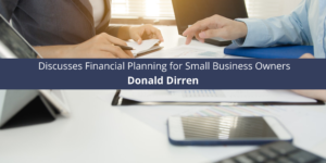 Donald Dirren Discusses Financial Planning for Small Business Owners
