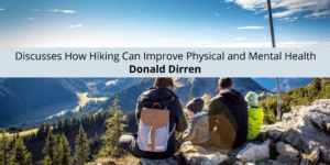 Donald Dirren Discusses How Hiking Can Improve Physical Mental Health